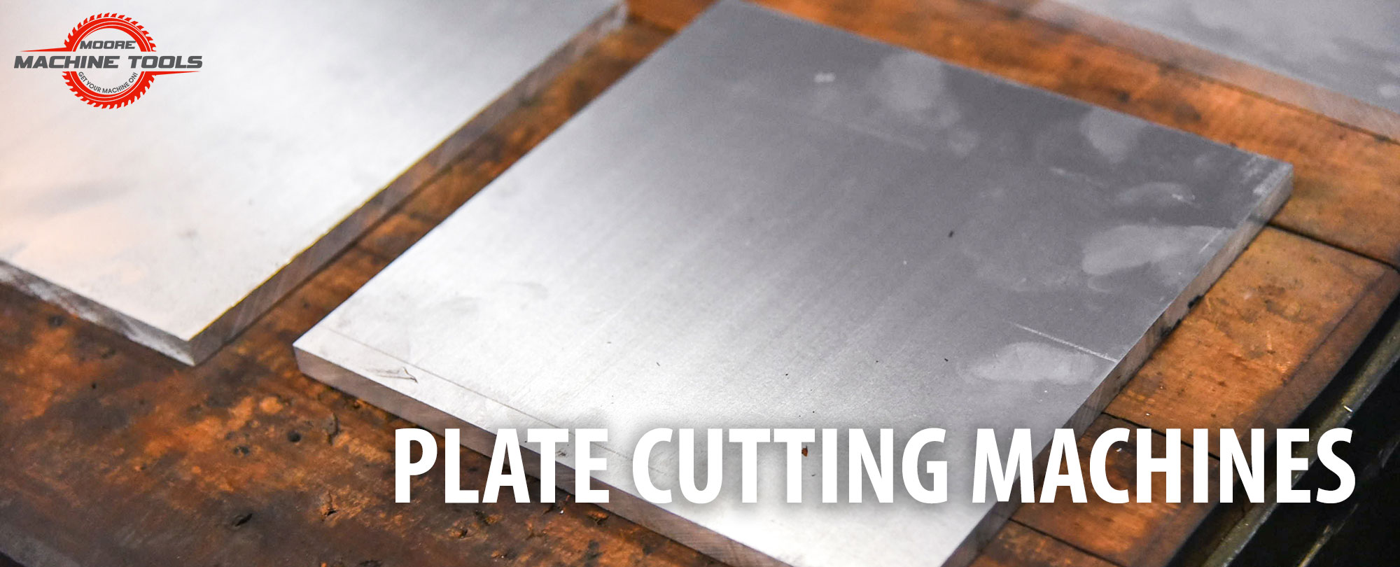 The Best Plate Cutting Machines by Moore Machine Tools